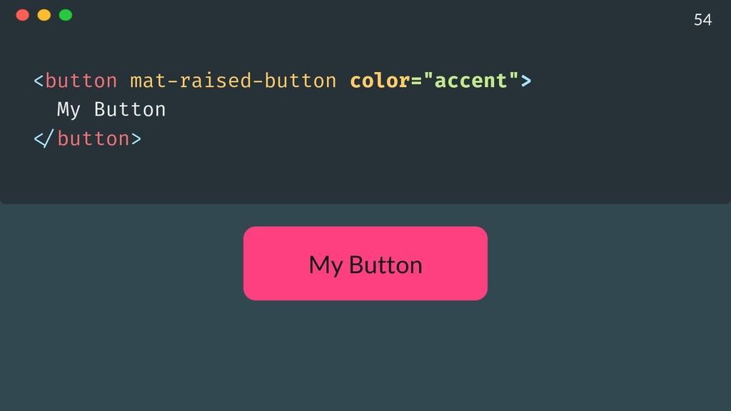 "My Button <button mat-raised-button color=""acce..."