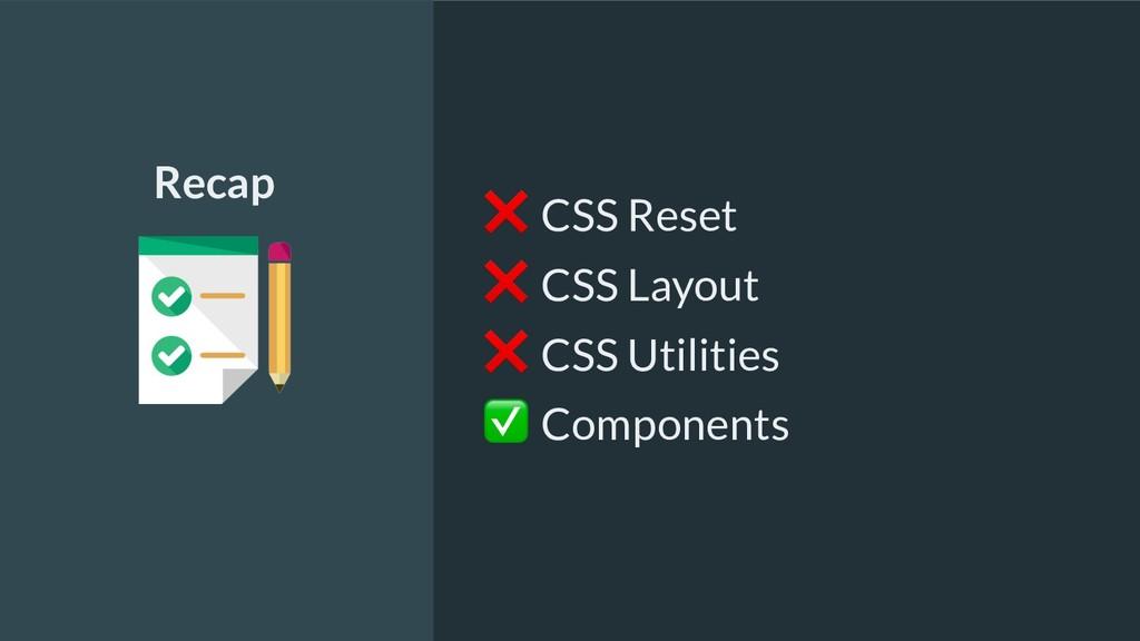 ❌ CSS Reset ❌ CSS Layout ❌ CSS Utilities ✅ Comp...