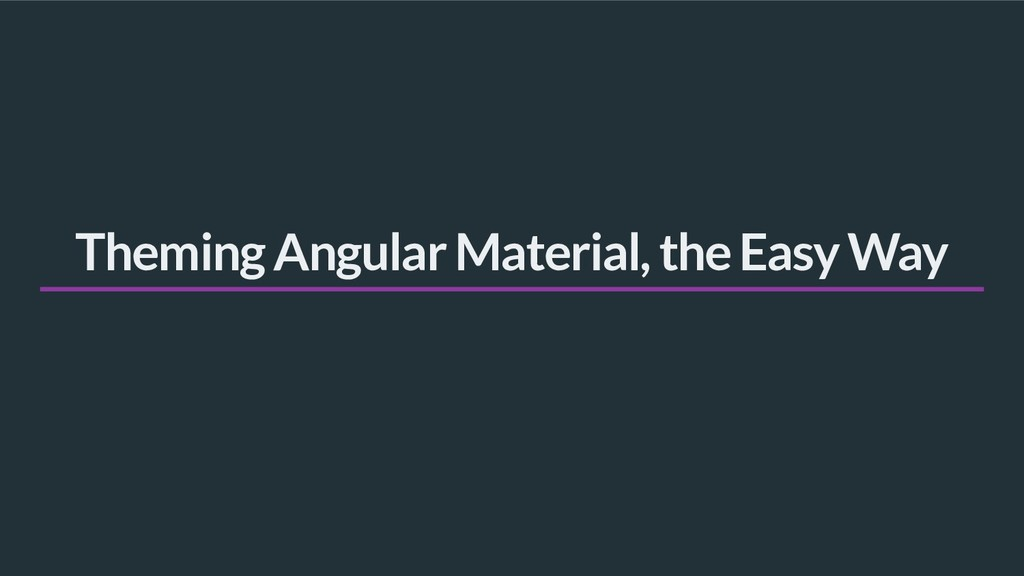 Theming Angular Material, the Easy Way