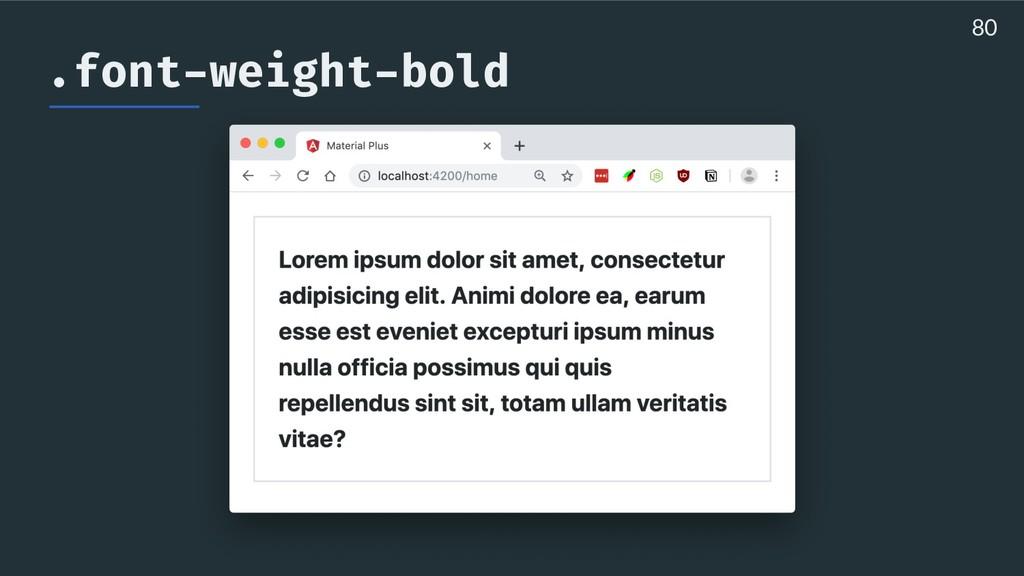 .font-weight-bold 80