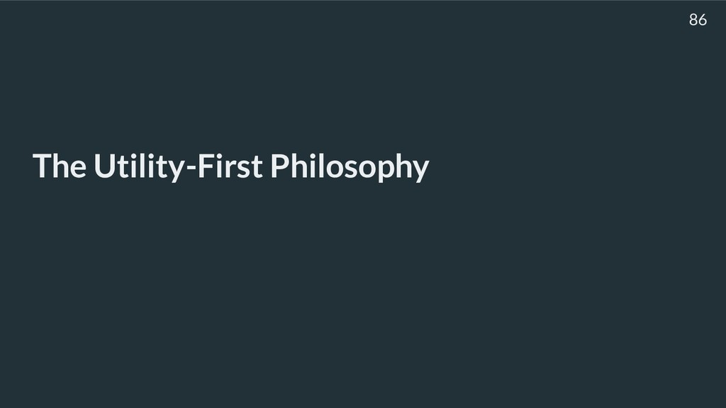 The Utility-First Philosophy 86