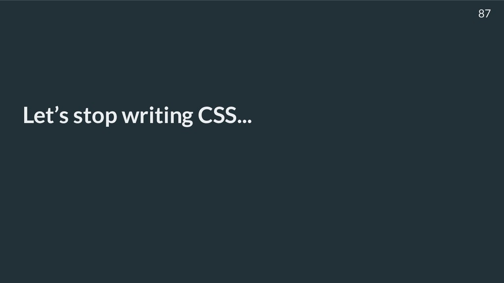 Let's stop writing CSS... 87