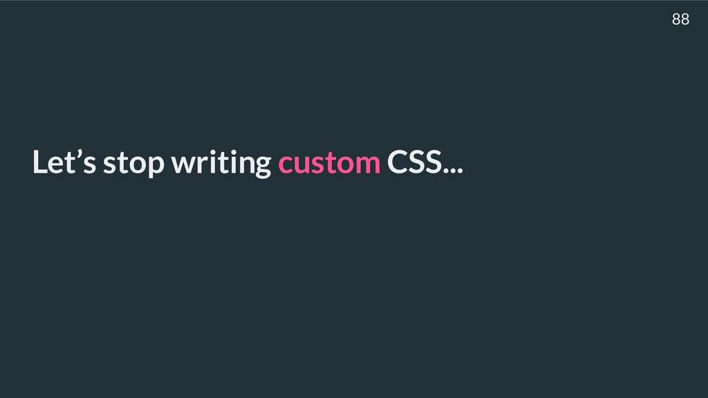 Let's stop writing custom CSS... 88
