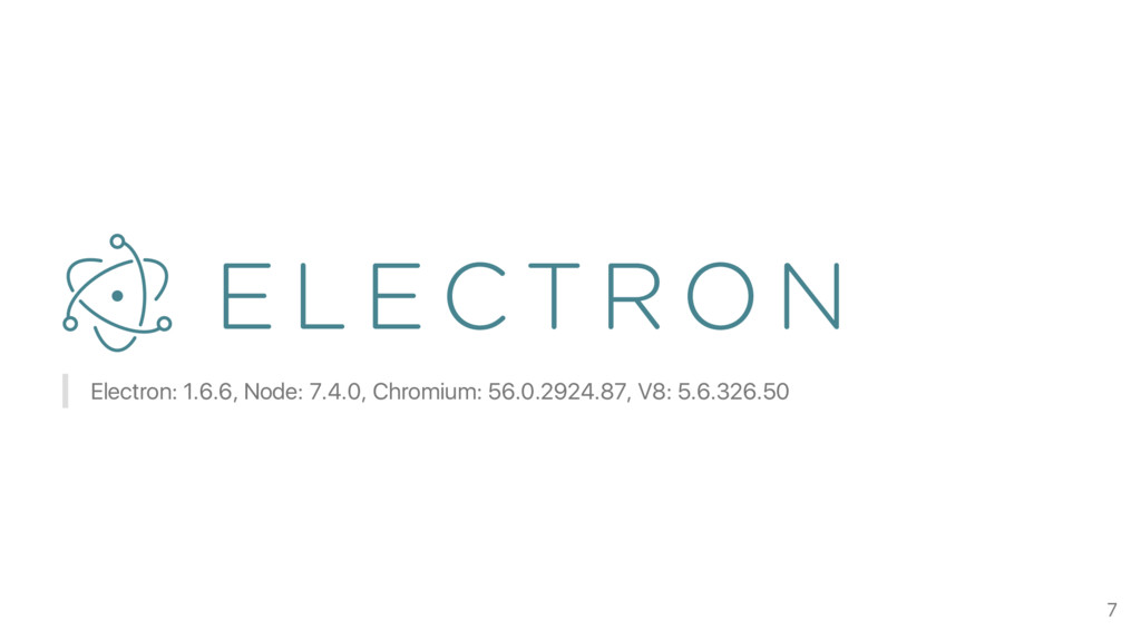 Electron: 1.6.6, Node: 7.4.0, Chromium: 56.0.29...
