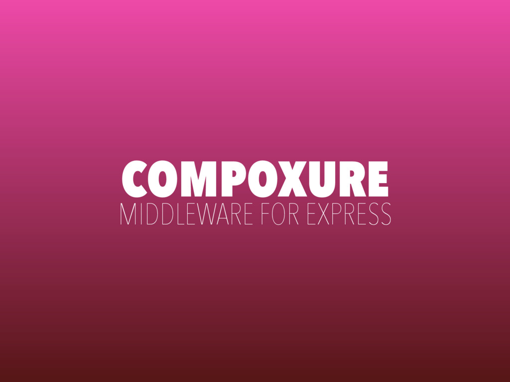 COMPOXURE MIDDLEWARE FOR EXPRESS
