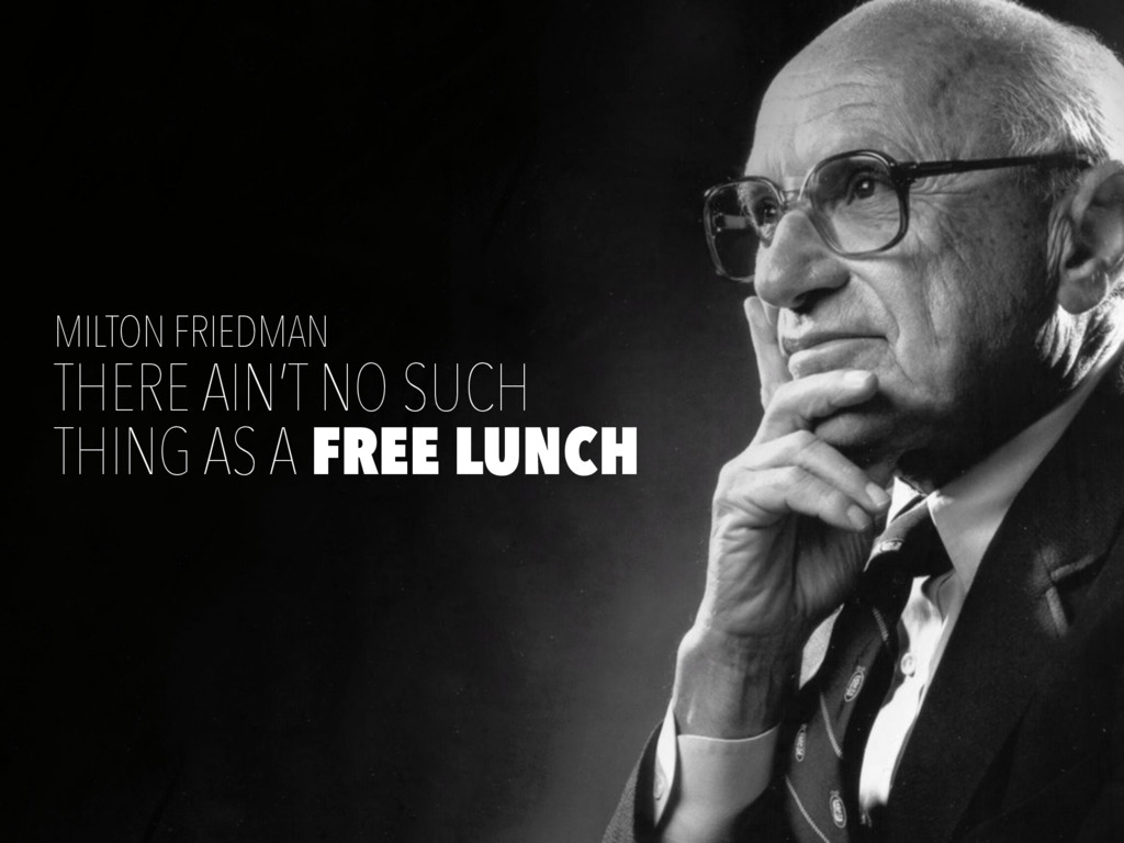 THERE AIN'T NO SUCH THING AS A FREE LUNCH MILTO...