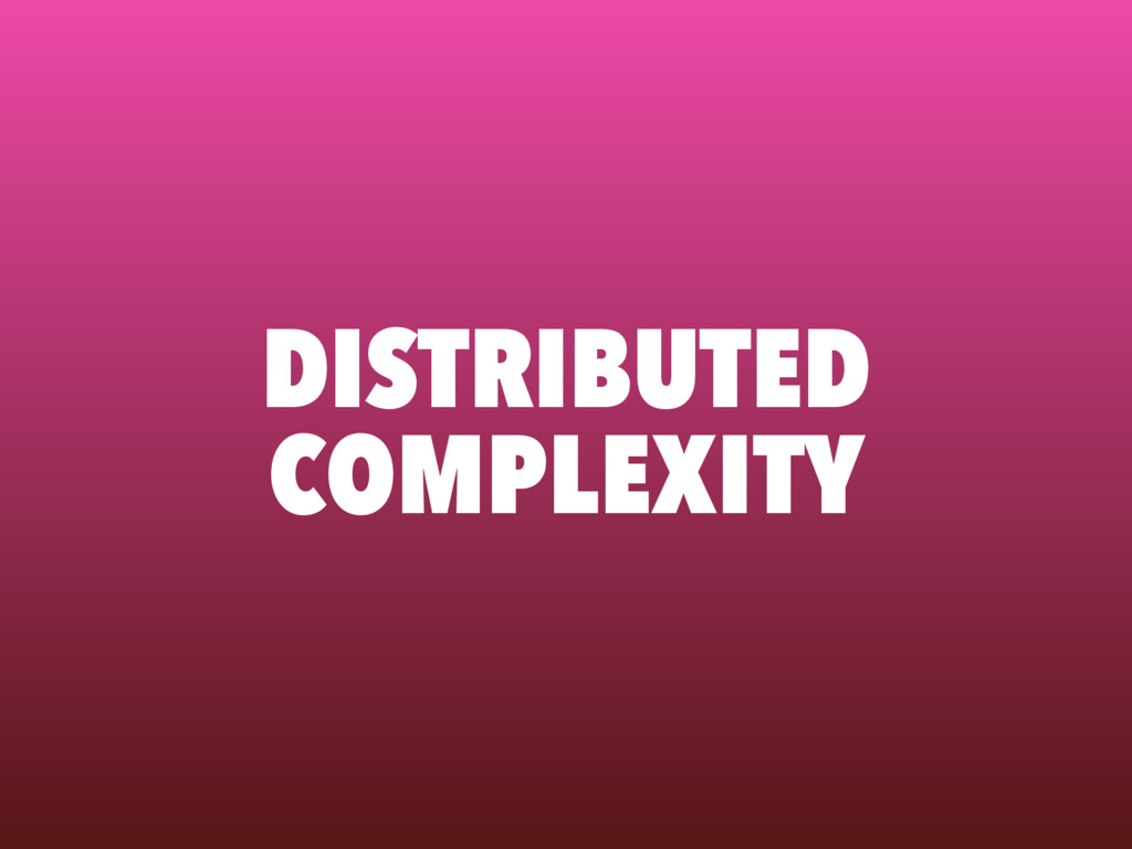DISTRIBUTED COMPLEXITY