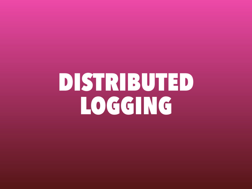 DISTRIBUTED LOGGING