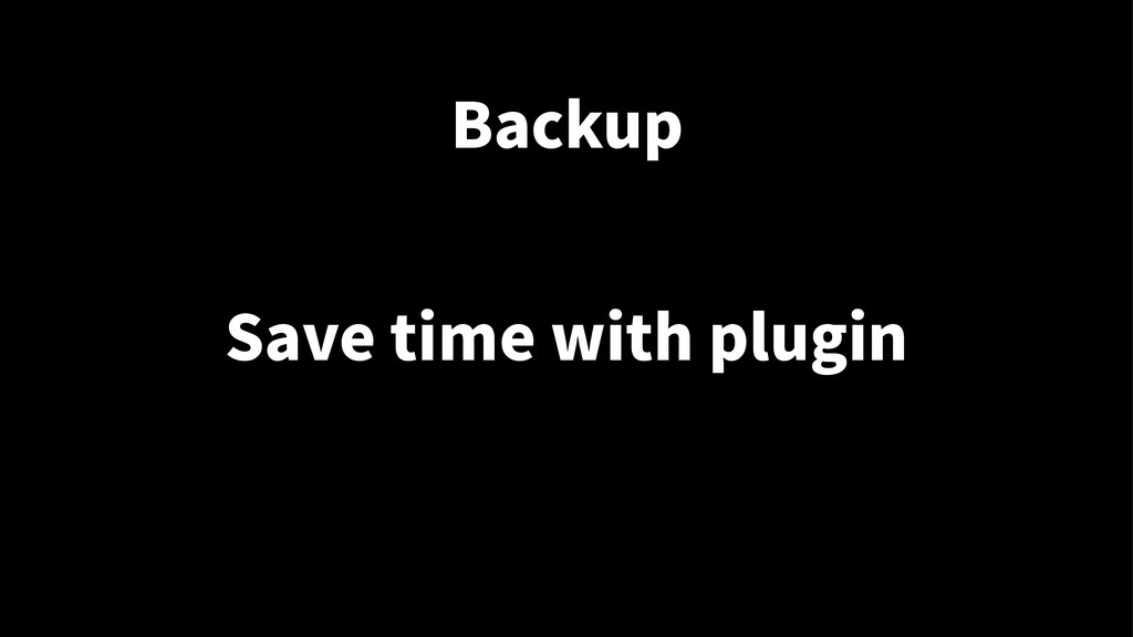 Backup Save time with plugin