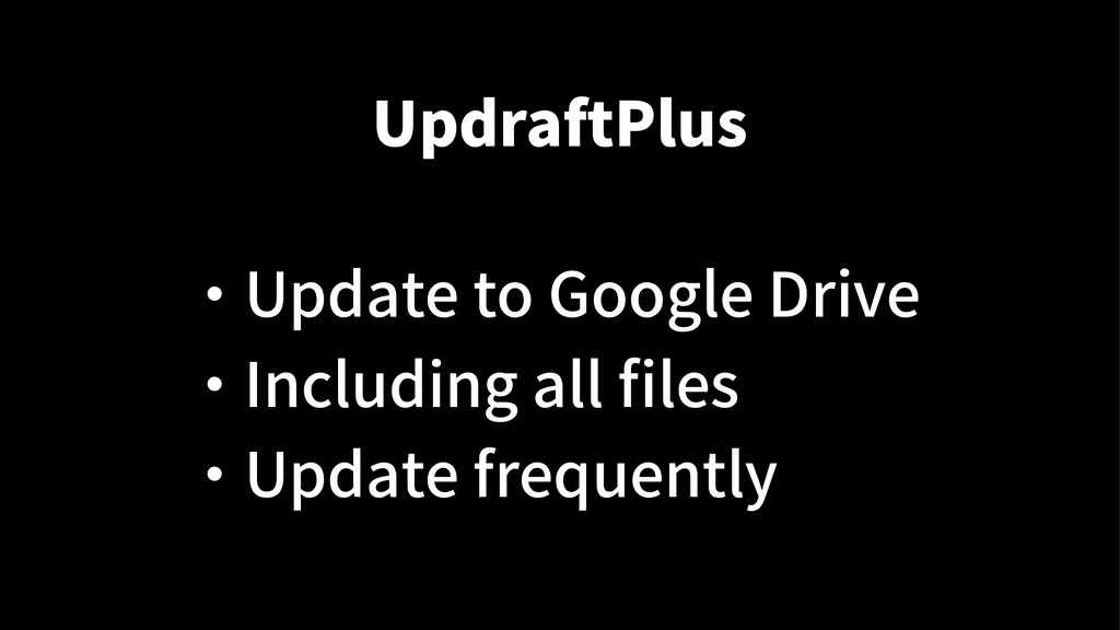 UpdraftPlus ・ Update to Google Drive ・ Includin...