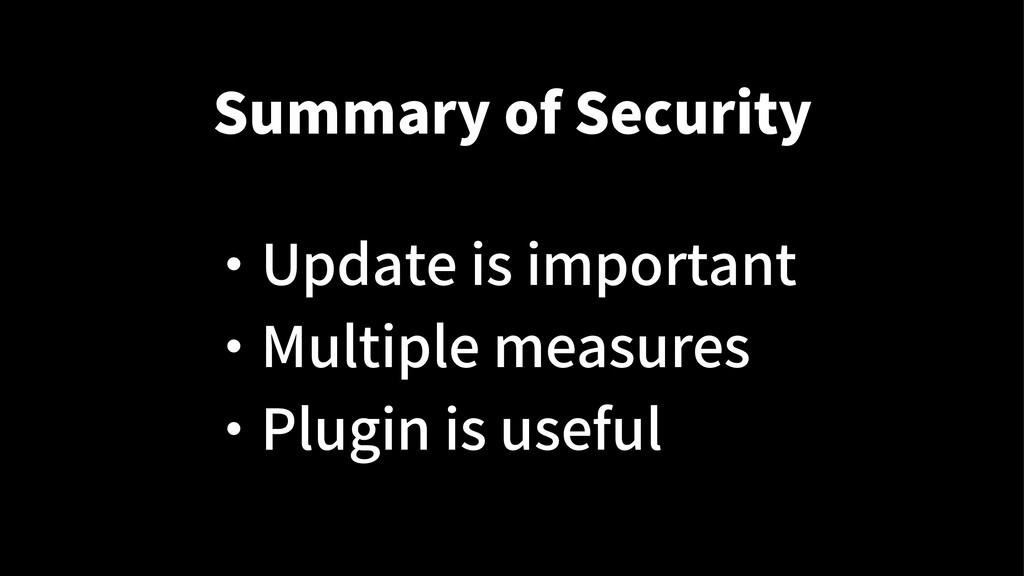Summary of Security ・ Update is important ・ Mul...