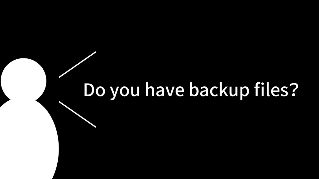 Do you have backup files?