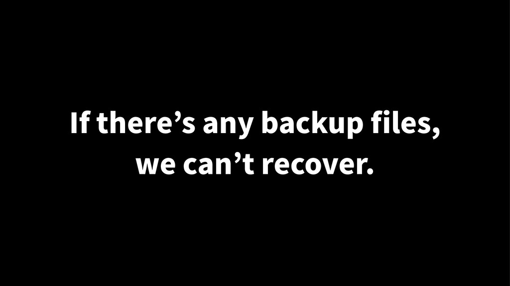 If there's any backup files, we can't recover.