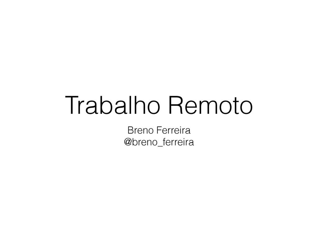 Trabalho Remoto Breno Ferreira @breno_ferreira
