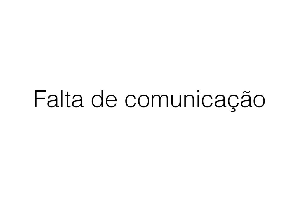 Falta de comunicação