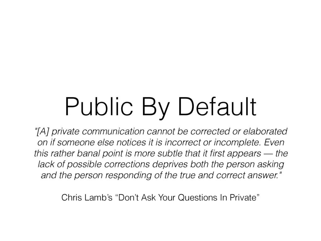 "Public By Default ""[A] private communication ca..."
