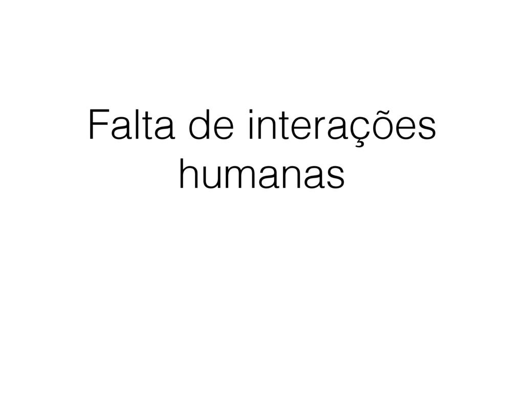 Falta de interações humanas