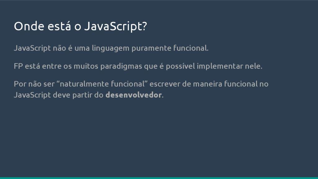 Onde está o JavaScript? JavaScript não é uma li...
