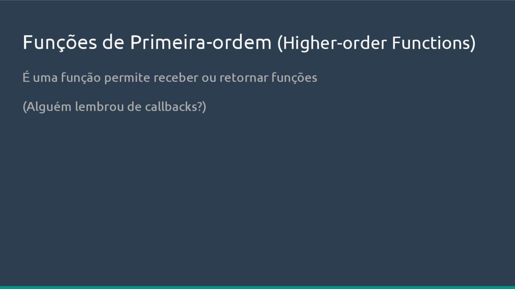 Funções de Primeira-ordem (Higher-order Functio...