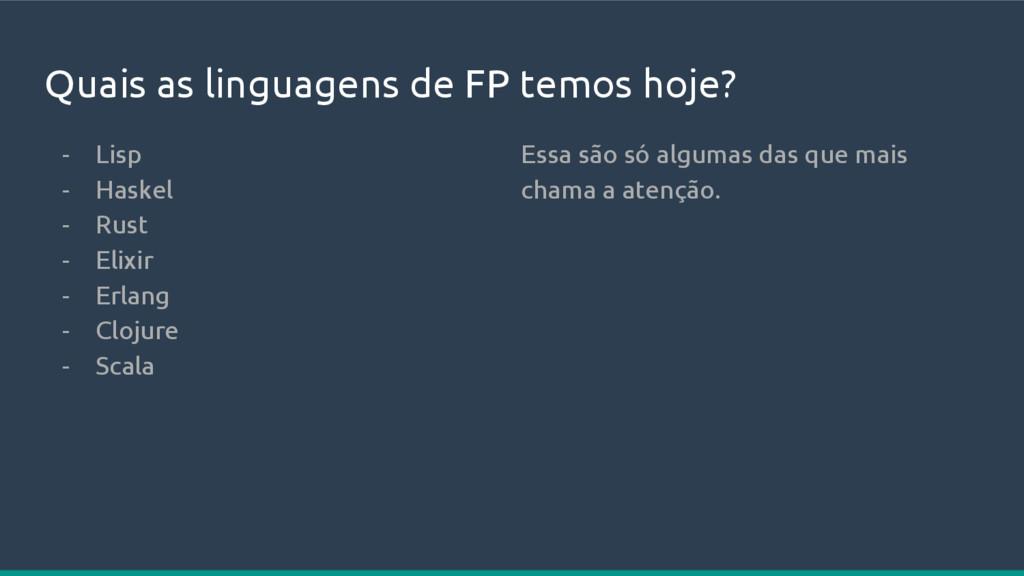 Quais as linguagens de FP temos hoje? - Lisp - ...