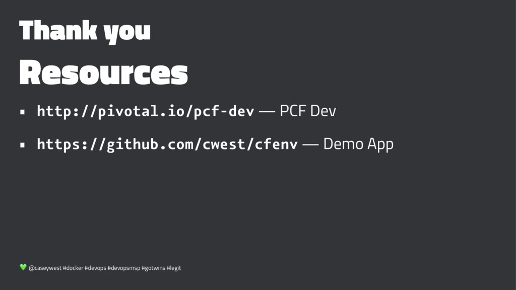 Thank you Resources • http://pivotal.io/pcf-dev...