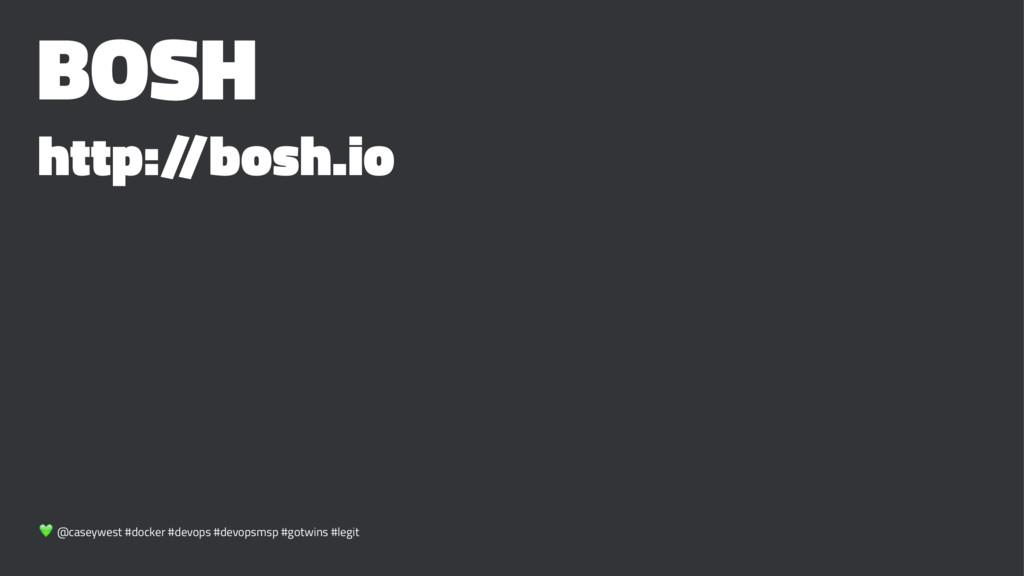 BOSH http:/ /bosh.io ! @caseywest #docker #devo...