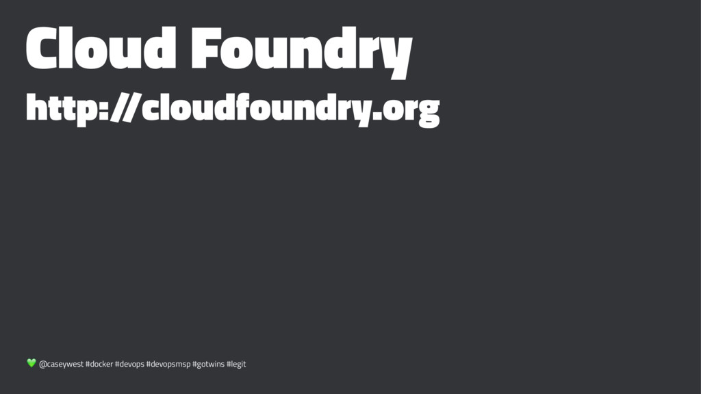 Cloud Foundry http:/ /cloudfoundry.org ! @casey...