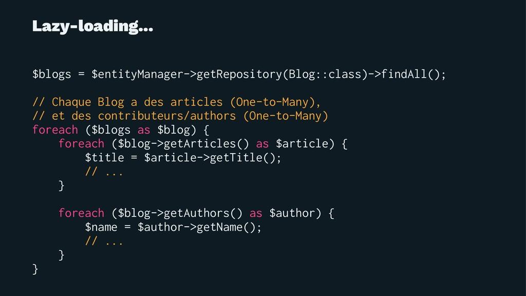 Lazy-loading... $blogs = $entityManager->getRep...