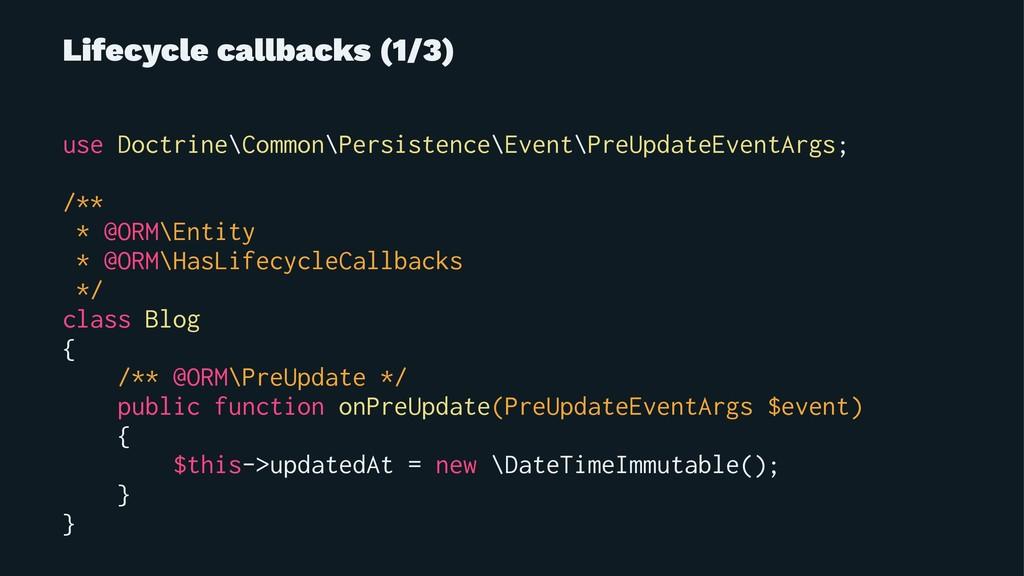 Lifecycle callbacks (1/3) use Doctrine\Common\P...