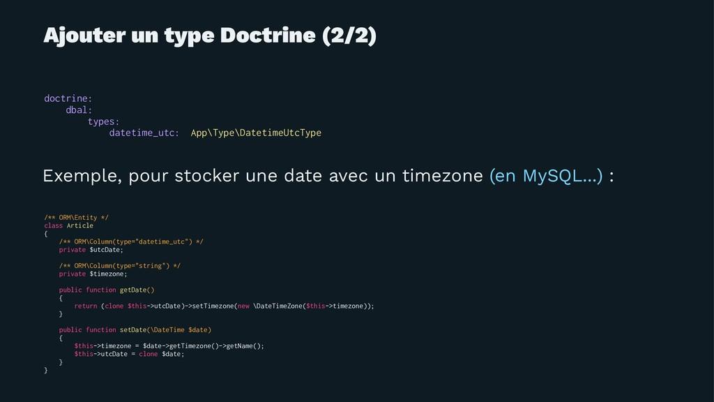 Ajouter un type Doctrine (2/2) doctrine: dbal: ...