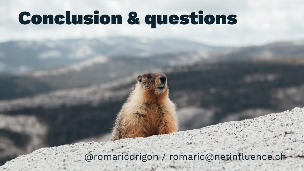 Conclusion & questions @romaricdrigon / romaric...