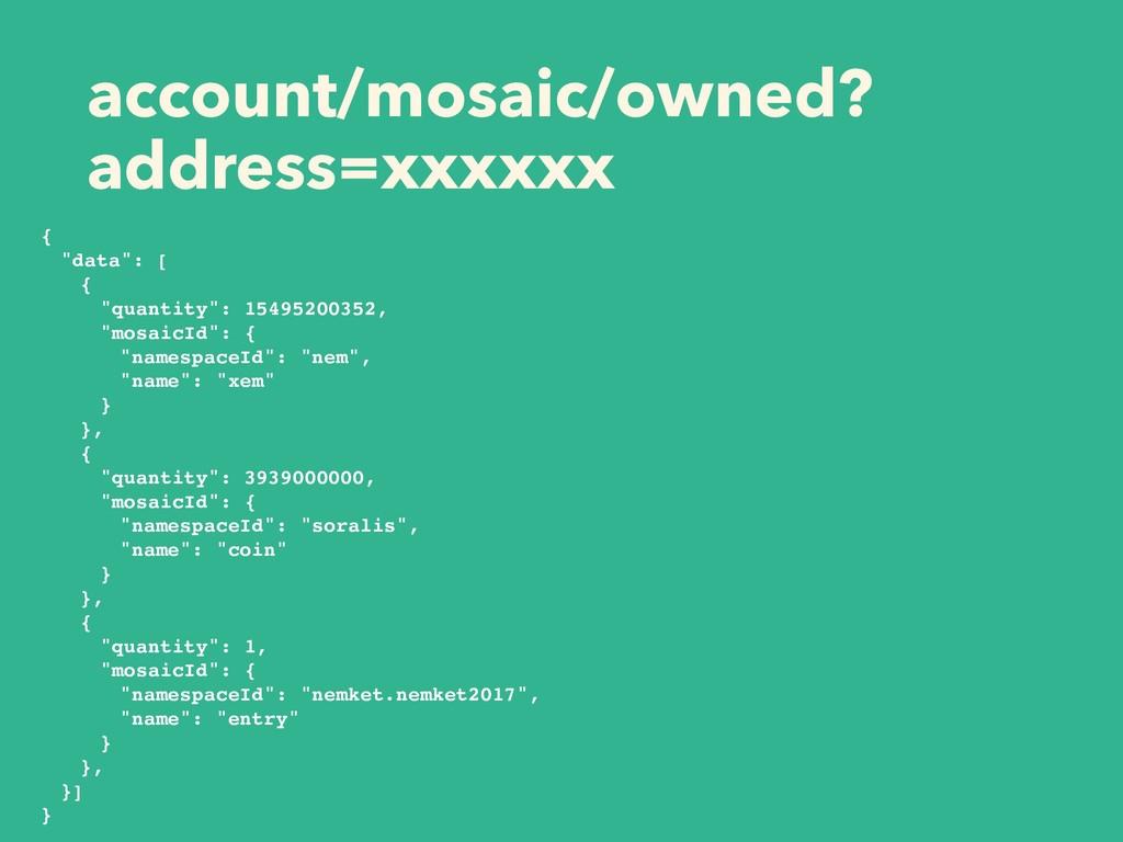 """account/mosaic/owned? address=xxxxxx { """"data"""": ..."""