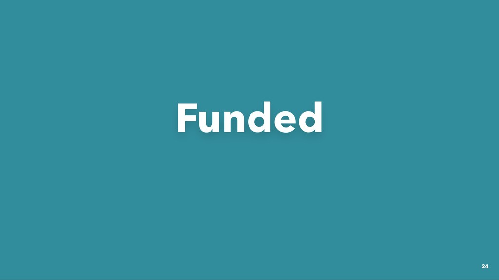Funded Funded 24