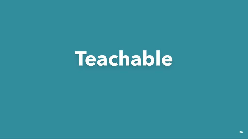 Teachable Teachable 30