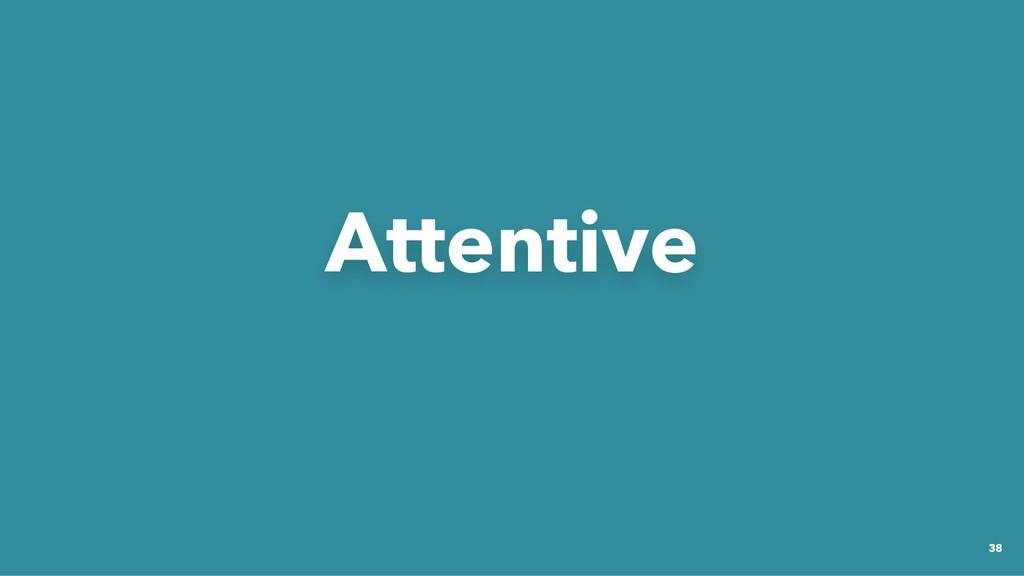 Attentive Attentive 38