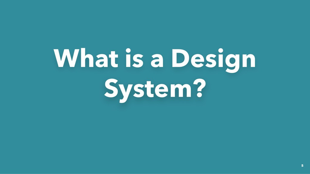 What is a Design What is a Design System? Syste...