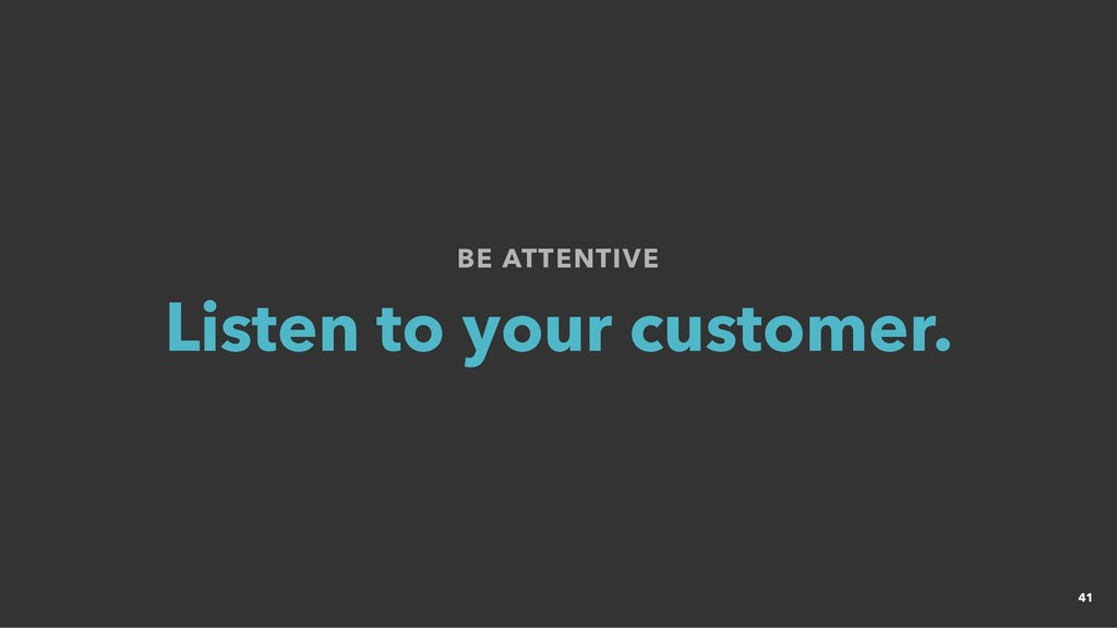 BE ATTENTIVE BE ATTENTIVE Listen to your custom...