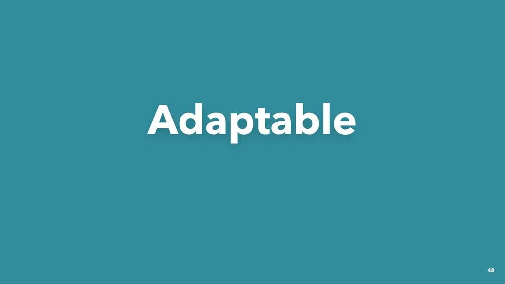 Adaptable Adaptable 48