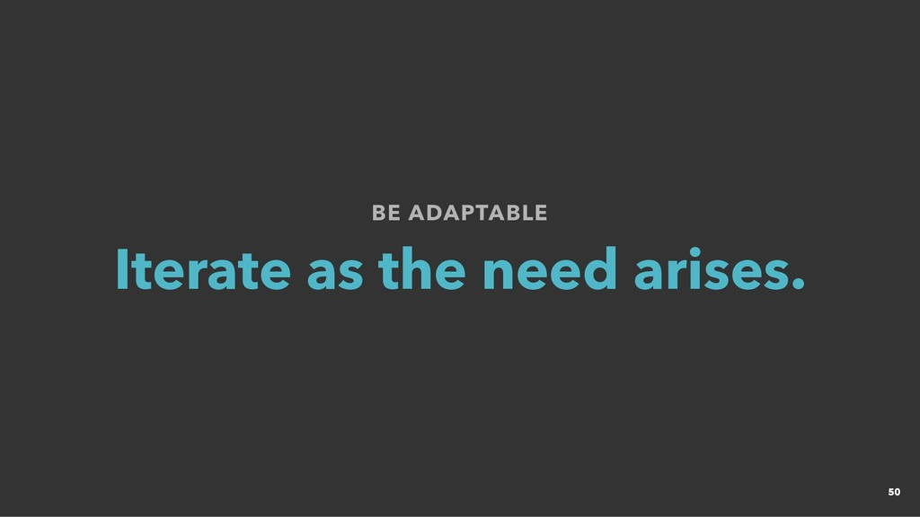BE ADAPTABLE BE ADAPTABLE Iterate as the need a...