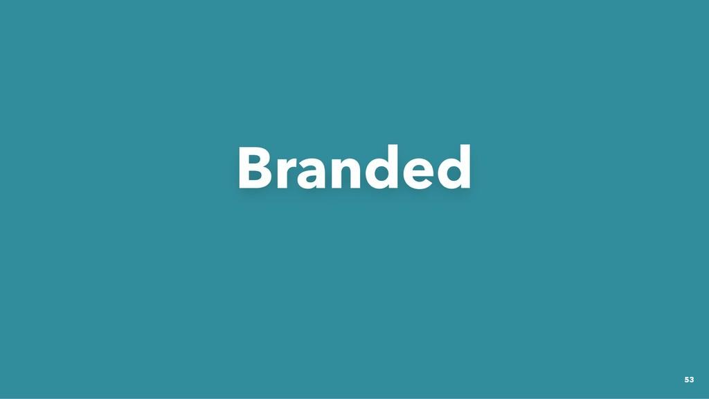 Branded Branded 53