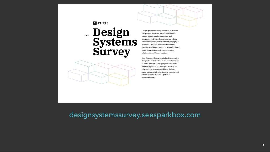 designsystemssurvey.seesparkbox.com 8