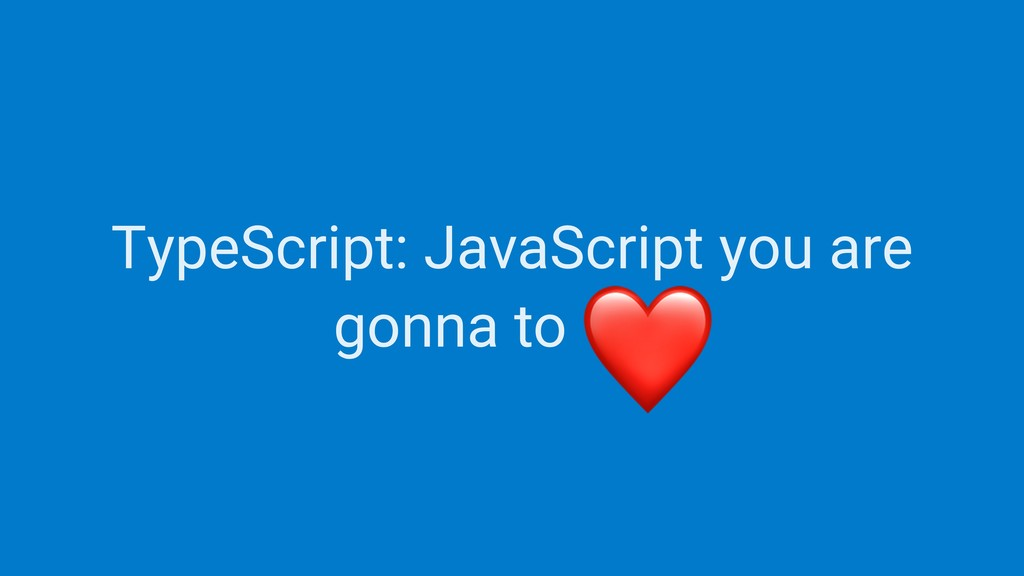 TypeScript: JavaScript you are gonna to love ❤