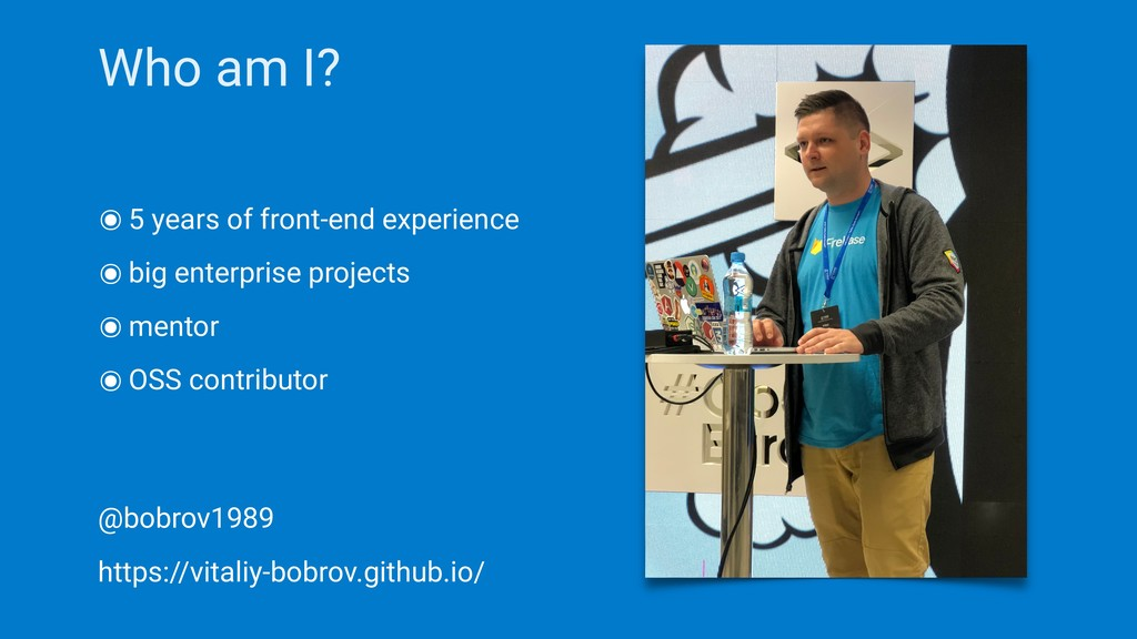 Who am I? ๏5 years of front-end experience ๏big...