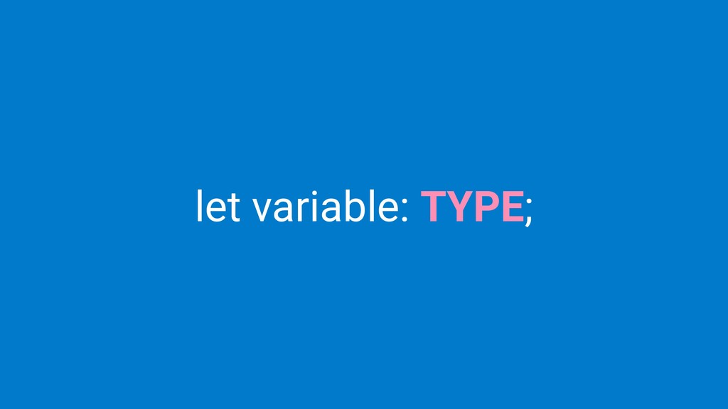 let variable: TYPE;
