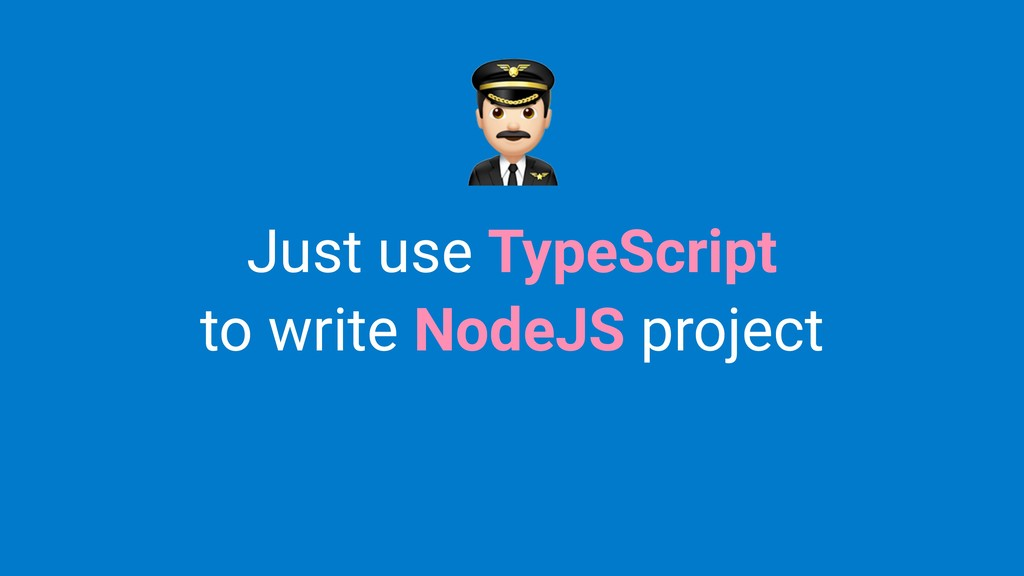 Just use TypeScript to write NodeJS project %
