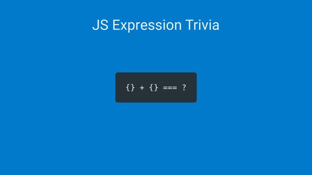 JS Expression Trivia