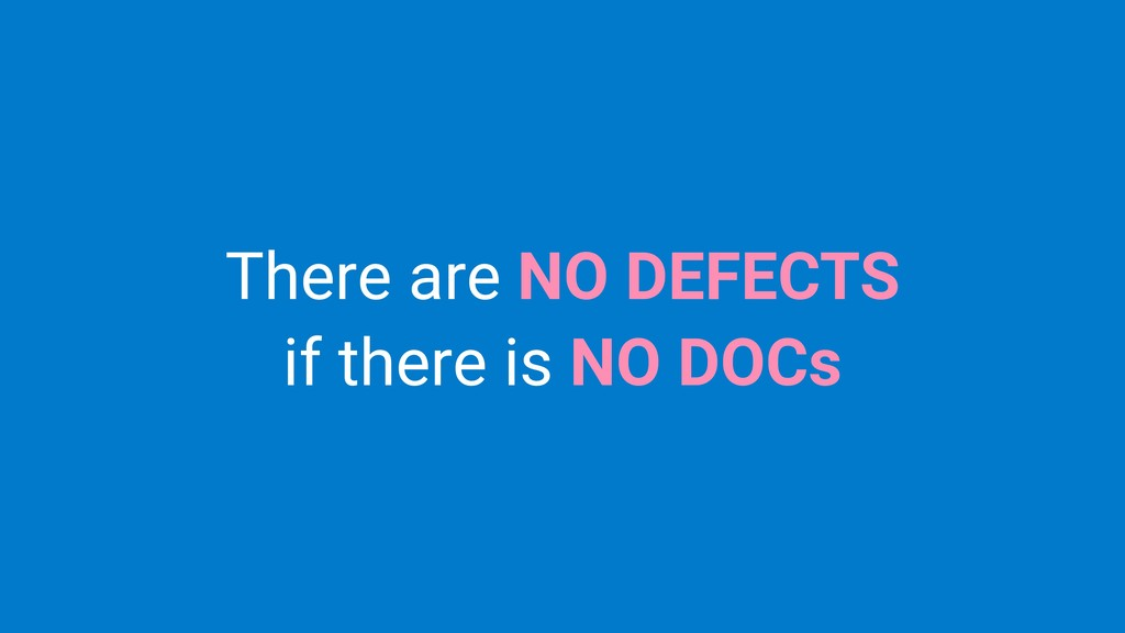 There are NO DEFECTS if there is NO DOCs