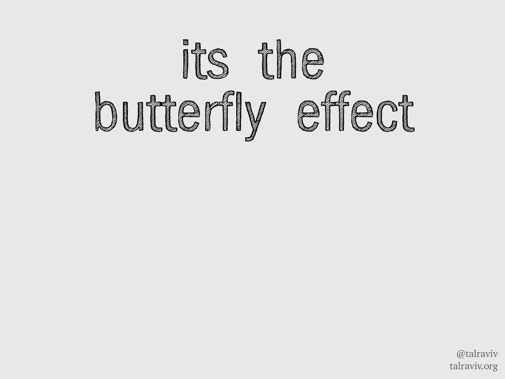 @talraviv talraviv.org its the butterfly effect