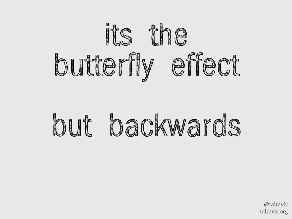 @talraviv talraviv.org its the butterfly effect...