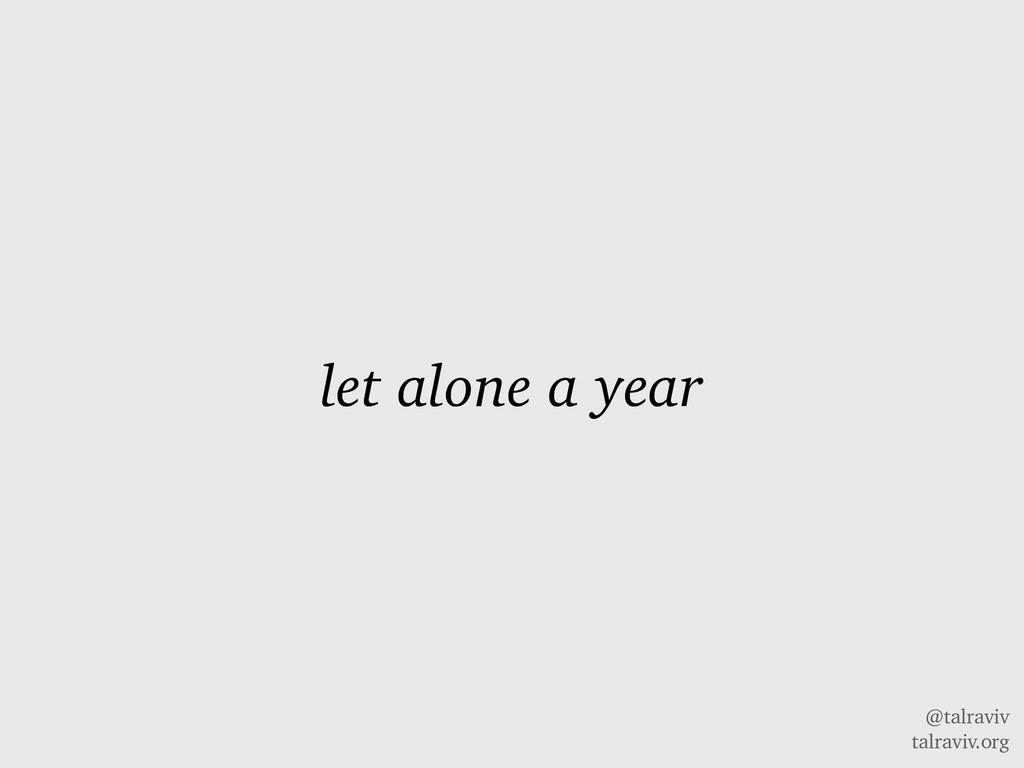 @talraviv talraviv.org let alone a year